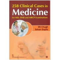 258 CLINICAL CASES IN MEDICINE FOR MD DNB AND MRCP EXAMINATIONS 1st Edition 2014 By Chugh S.N.