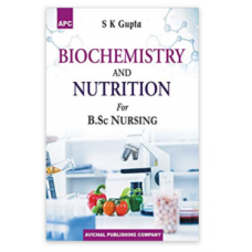 Biochemistry and Nutrition for B.Sc. Nursing;1st Edition 2021 by S K Gupta