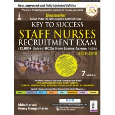 KEY TO SUCCESS STAFF NURSES RECRUITMENT EXAM (12000+ Solved MCQs with Exams across India) 2007-2019, 7th Edition 2019 By Abha Narwal