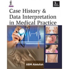 Case History and Data Interpretation in Medical Practice 3rd Edition 2015 By Abm Abdullah