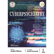 Cyberpsychiatry (Indian Psychiatric Society Publication);1st Edition 2021 by Sudhir Bhave
