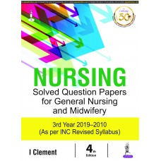 Nursing Solved Question Papers for General Nursing and Midwifery 3rd Year 2019-2010 By I Clement
