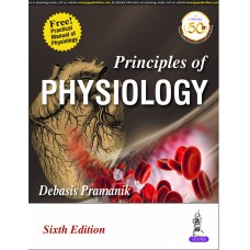 Principles of Physiology (Free Practical Manual of Physiology) 6th edition 2020 By Debasis Pramanik