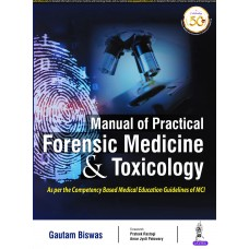 Manual of Practical Forensic Medicine & Toxicology;1st Edition 2021 By Gautam Biswas