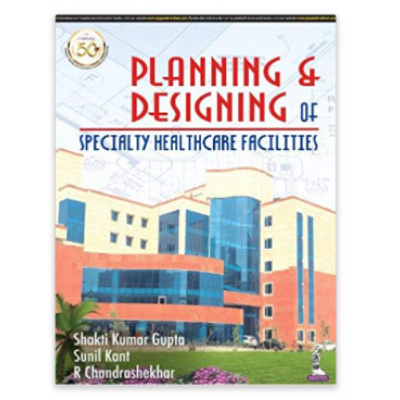 Planning and Designing of Specialty Healthcare Facilities;1st Edition 2021 By Shakti Kumar Gupta