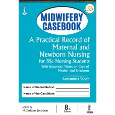 Midwifery Casebook: A Practical Record of Maternal and Newborn Nursing for BSc Nursing Students; 8th Edition 2021 By Annamma Jacob & N Christina Jonathan