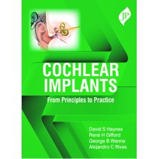 Cochlear Implants: From Principles to Practice 1st Edition 2020 By David S Haynes George B Wanna René H Gifford