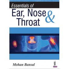 Essentials of Ear, Nose and Throat 1st Edition 2016 By Mohan Bansal