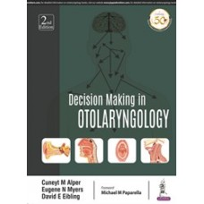 Decision Making in Otolaryngology;2nd Edition 2019 By Cuneyt M Alper, Eugene N Myers & David E Eibling