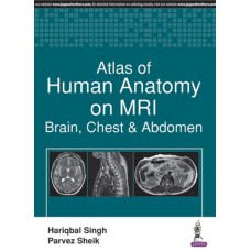 Atlas of Human Anatomy on MRI Brain, Chest and Abdomen 1st Edition 2017 By Hariqbal Singh Parvez Sheik