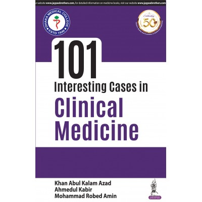 101 Interesting Cases in Clinical Medicine 1st edition 2020 By Khan Abdul Kalam Azad Ahmedul Kabir Mohammad Robed Amin