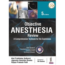 Objective Anesthesia Review: A Comprehensive Textbook for the Examinees;5th Edition 2020 By Atul P Kulkarni JV Divatia Vijaya P Patil