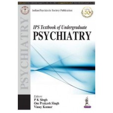 IPS Textbook of Undergraduate Psychiatry (Indian Psychiatric Society Publication);1st Edition 2020 By Pk Singh & OP Singh
