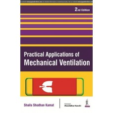 Practical Applications Of Mechanical Ventilation;2nd Edition By Shaila Shodhan Kamat