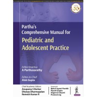 Partha's Comprehensive Manual for PEDIATRIC AND ADOLESCENT PRACTICE; 1st Edition 2020 By A Parthasarathy & Alok Gupta