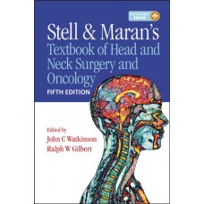 Stell and Maran's Textbook of Head and Neck Surgery and Oncology 5th edition 2012 By John Watkinson, Ralph W Gilbert