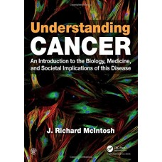 Understanding Cancer An Introduction to the Biology, Medicine and Societal Implications of this Disease 1st Edition 2019 By J.Richard McIntosh