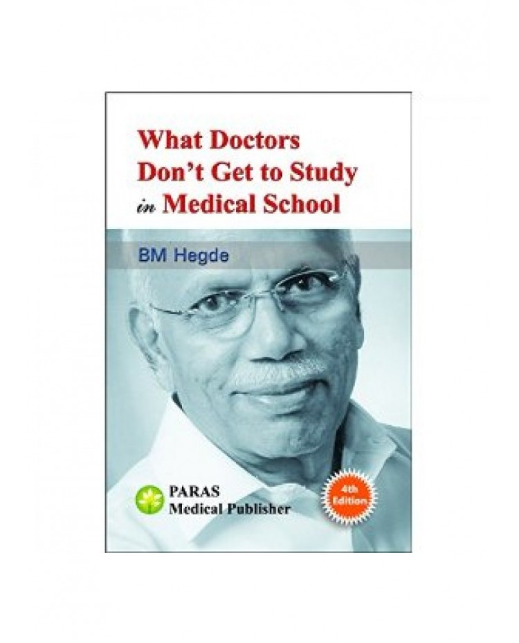 What Doctors Dont Get To Study In Medical School 4th Edition 2014 By B M Hegde
