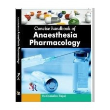 Concise Handbook Of Anaesthesia Pharmacology 1st Edition 2015 By Sudhanshu Bajaj