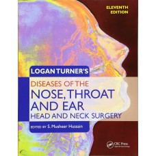 Logan Turner's Diseases Of The Nose,Throat And Ear Head & Neck Surgery 11th Edition 2016 by Musheer Hussain
