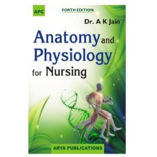 Anatomy and Physiology for Nursing;4th Edition 2020 by A.K. Jain