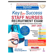 Key to Success Staff Nurses Recruitment Exam(12000+ Solved MCQs with Exams Across India) 2007-2020;8th Edition 2020 By Abha Narwal
