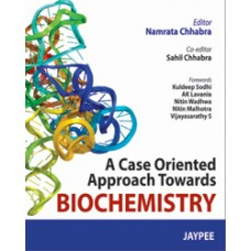 A Case Oriented Approach Towards Biochemistry 1st Edition 2013 By Namrata Chhabra Sahil Chhabra