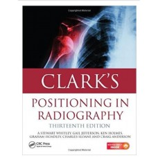 Clark's Positioning In Radiography;13th Edition 2016 By Whitley A Stewart