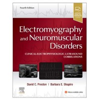 Electromyography and Neuromuscular Disorders: Clinical-Electrophysiologic Ultrasound Correlations;4th Edition 2020 by David C. Preston