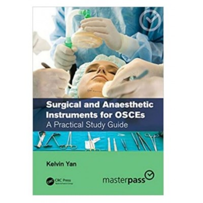 Surgical And Anaesthetic Instruments For OSCEs; 1st Edition 2021 by Kelvin Yan
