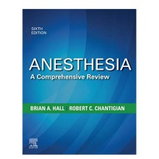 Anesthesia:A Comprehensive Review; 6th Edition 2019  By Brian A.Hall
