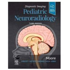 Diagnostic Imaging: Pediatric Neuroradiology 3rd Edition 2019 by Kevin R. Moore