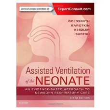 Assisted Ventilation of the Neonate:(Evidence-Based Approach to Newborn Respiratory Care);6th Edition 2016 By Jay P.Goldsmith