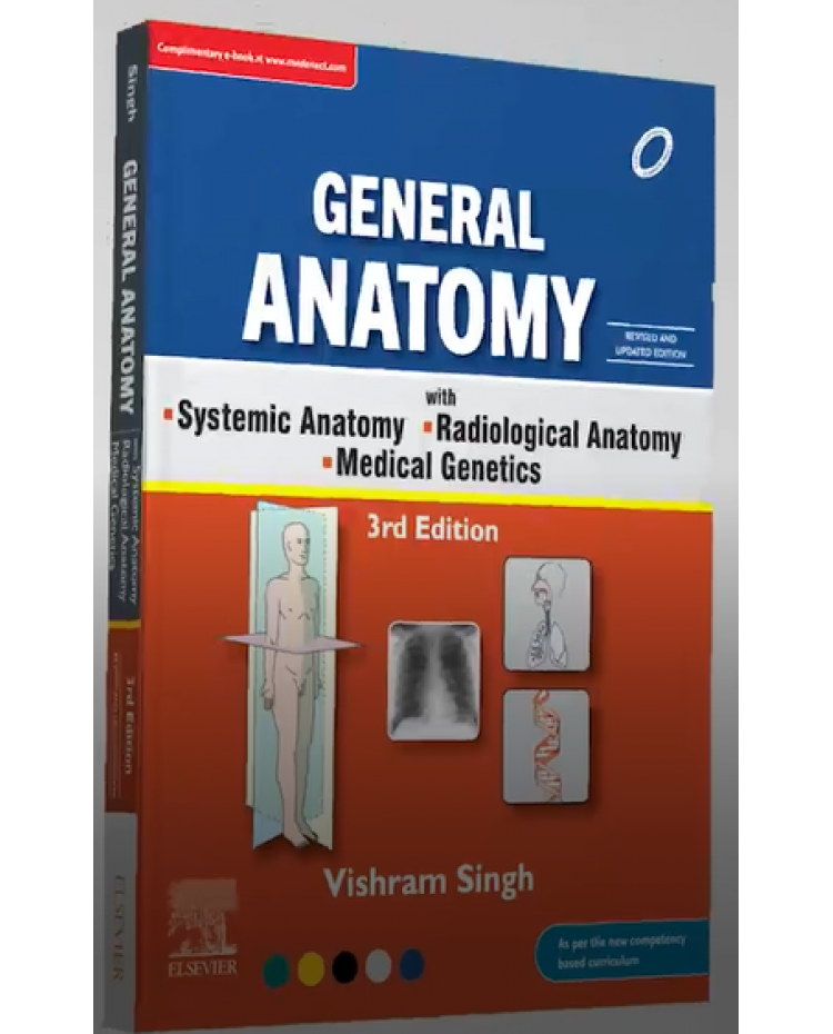 General Anatomy with Systemic Anatomy, Radiological Anatomy, Medical Genetics, 3e 2020 (Revised and Updated Edition) By Vishram Singh