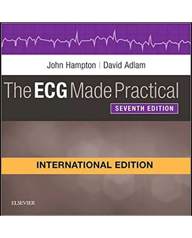 The ECG Made Practical, International Edition 7th Edition 2019 By John Hampton