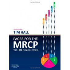 PACES for the MRCP: with 250 Clinical Cases (MRCP Study Guides); 3rd Edition 2013 By TIm Hall
