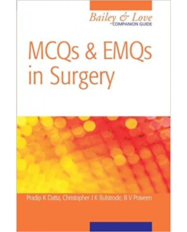 Bailey & Love Companion Guide Mcqs & Emqs In Surgery 1st Edition 2010 By Pradip k Datta,Christopher J k Bulstrode, B V Praveen