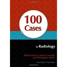 100 Cases In Radiology 1st Edition 2012 By Robert Thomas,James Connelly Christopher Burke