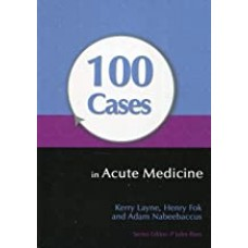 100 Cases In Acute Medicine 1st Edition 2012 By Kerry Layne,Henry Fok ,Adam Nabeebaccus