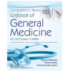 Competency Based Logbook Of General Medicine For All Phases Of MBBS;1st Edition 2021by Mahajan Neeraj, Parekh Paras