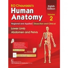 BD Chaurasia's Human Anatomy, 8th Edition 2019, Vol.2 Regional and Applied Dissection and Clinical: Lower Limb Abdomen and Pelvis