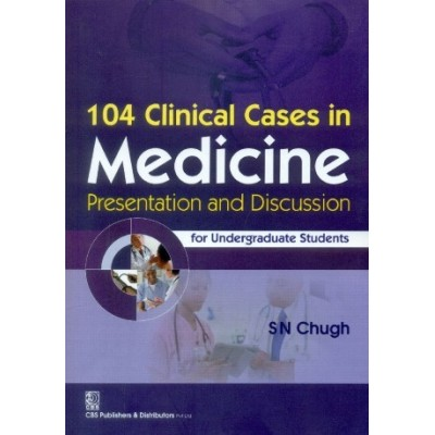 104 Clinical Cases In Medicine Presentation And Discussion 1st Edition 2015 By Chugh S.N.