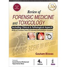 Review of Forensic Medicine and Toxicology (Including Clinical & Pathological Aspects) 4th Edition 2019 By Gautam Biswas