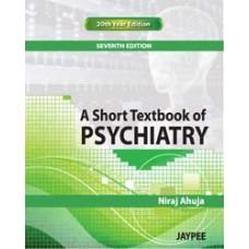 A Short Textbook of Psychiatry 7th edition 2011 by Neeraj Ahuja