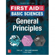 FIRST AID FOR THE BASIC SCIENCES GENERAL PRINCIPLES 3rd Edition 2017 By TAO LE