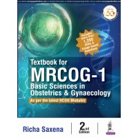 Textbook for MRCOG-1 Basic Sciences in Obstetrics & Gynaecology;2nd Edition 2019 By Richa Saxena